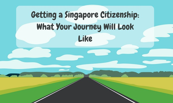 Photo of Getting a Singapore Citizenship: What Your Journey Will Look Like